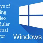 6 ways of fixing video scheduler internal error